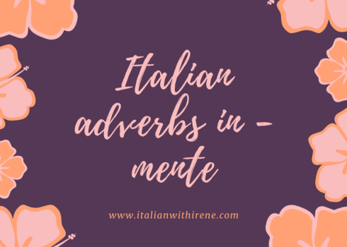 Italian adverbs in -mente italian with irene