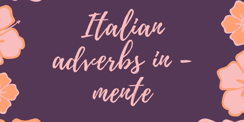 Italian adverbs in -mente italian with irene